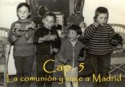 Y en eso llegó la escuela, la comunión y más tarde el descubrimiento de Madrid.